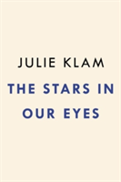 The Stars In Our Eyes The Famous, the Infamous, and Why We Care Way Too Much About Them