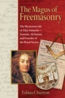 The Magus of Freemasonry The Mysterious Life of Elias Ashmole - Scientist Alchemist and Founder of the Royal Society