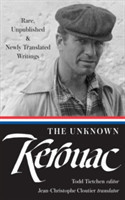 The The Unknown Kerouac: Rare, Unpublished & Newly Translated Writings Rare, Unpublished & Newly Translated Writings