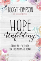 Hope Unfolding Grace-Filled Truth for the Momma's Heart