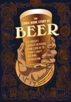 Comic Book Story of Beer A Chronicle of the World's Favorite Beverage from 7000 Bc to Today's Craft Brewing Revolution