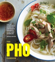 The Pho Cookbook Easy to Adventurous Recipes for Vietnam's Favorite Soup and Noodles