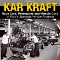 Kar Kraft Race Cars, Prototypes and Muscle Cars of Ford s Specialty Vehicle Program