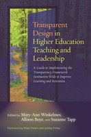 Transparent Design in Higher Education Teaching and Leadership A Guide to Implementing the Transparency Framework Institution-Wide to Improve Learning and Retention