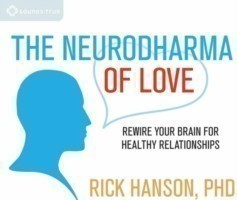 The Neurodharma of Love Rewire Your Brain for Healthy Relationships