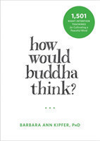 How Would Buddha Think? 1,501 Right-Intention Teachings for Cultivating a Peaceful Mind