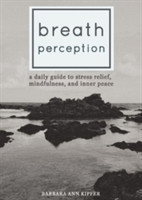 Breath Perception A Daily Guide to Stress Relief, Mindfulness, and Inner Peace