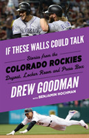 If These Walls Could Talk: Colorado Rockies Stories from the Colorado Rockies Dugout, Locker Room, and Press Box
