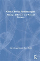Global Social Archaeologies Making a Difference in a World of Strangers