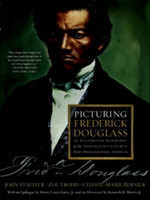 Picturing Frederick Douglass An Illustrated Biography of the Nineteenth Century's Most Photographed American