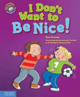 I Don't Want to Be Nice! A Book about Showing Kindness
