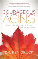 Courageous Aging Your Best Years Ever Reimagined
