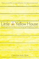 Little Yellow House Finding Community in a Changing Neighbourhood
