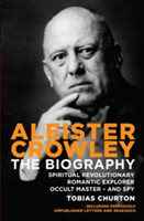 Churton, Tobias - Aleister Crowley The Biography - Spiritual Revolutionary, Romantic Explorer, Occult Master  -  and Spy