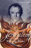 Jerusalem:The Real Life  of William Blake: A biograhpy