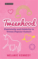 Tweenhood Femininity and Celebrity in Tween Popular Culture