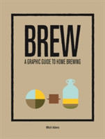 Brew A Graphic Guide to Home Brewing