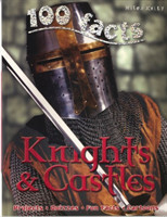 100 Facts Knights and Castles An Exciting Medieval World of Brave Knights and Incredible C