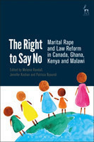 The Right to Say No Marital Rape and Law Reform in Canada, Ghana, Kenya and Malawi