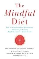The Mindful Diet How to Transform Your Relationship to Food for Lasting Weight Loss and Vibrant Health
