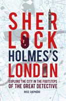 Sherlock Holmes's London Discover the City from the West End to Wapping