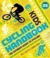 Kids' Cycling Handbook Tips, Facts and Know-How about Road, Track, BMX and Mountain Biking