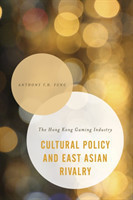 Cultural Policy and East Asian Rivalry The Hong Kong Gaming Industry