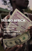Taxing Africa Coercion, Reform and Development
