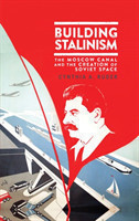 Building Stalinism The Moscow Canal and the Creation of Soviet Space