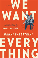 We Want Everything A Novel