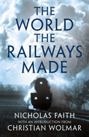 The The World the Railways Made