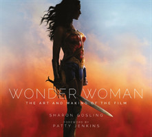Wonder Woman The Art and Making of the Film The Art and Making of the Film