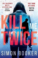 Kill Me Twice A compulsively gripping thriller perfect for fans of Harlan Coben