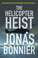 The Helicopter Heist The race-against-time thriller based on an incredible true story
