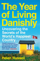 The The Year of Living Danishly Uncovering the Secrets of the World's Happiest Country