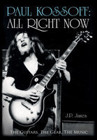 Paul Kossoff: All Right Now The Guitars, The Gear, The Music
