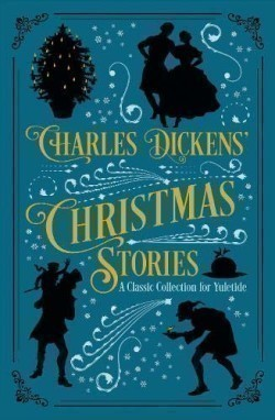 Charles Dickens' Christmas Stories A Classic Collection for Yuletide