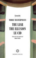 Three Masterpieces the Liar/The Illusion/Le Cid (Trans/Adapt Ranjit Bolt)