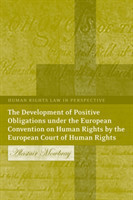 Development of Positive Obligations Under the European Convention on Human Rights by the European Court of Human Rights