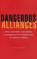 Dangerous Alliances Civil Society, the Media and Democratic Transition in North Africa