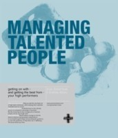 Managing Talented People Getting on with - and getting the best from - your high performers