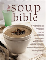 The Soup Bible All the Soups You Will Ever Need in One Inspirational Collection - Over 200 Recipes from Around the World