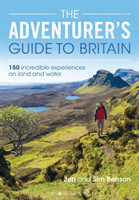 The Adventurer's Guide to Britain 150 incredible experiences on land and water
