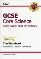 GCSE Core Science OCR 21st Century Workbook - Foundation the Basics (A*-G Course)