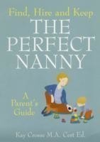 Find, Hire and Keep the Perfect Nanny A Parent's Guide