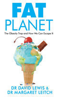 Fat Planet The Obesity Trap and How We Can Escape It