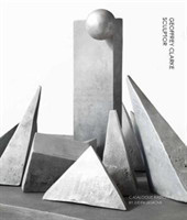 Geoffrey Clarke Sculptor: A Catalogue Raisonne