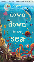 Down Down Down in the Sea A lift-and-learn peek-through book