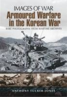 Armoured Warfare in the Korean War Rare Photographs from Wartime Archives