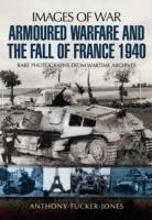 Armoured Warfare and the Fall of France Rare Photographs from Wartime Archives